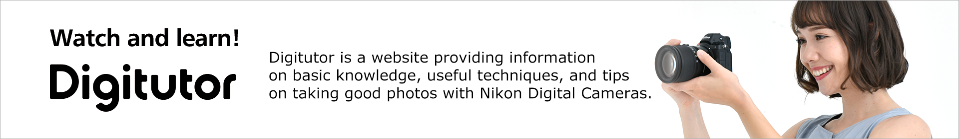 Digtutor | Digital Tutorial : Digitutor is a website providing information on basic knowledge, useful techniques, and tips on taking good photos with Nikon Digital Cameras.